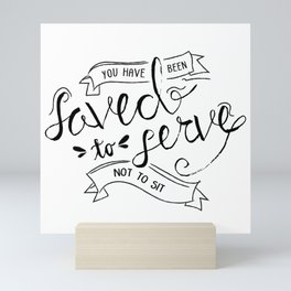 SAVED TO SERVE - B&W Mini Art Print