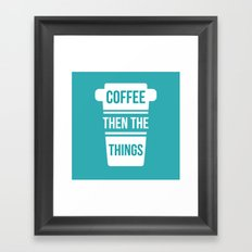 Coffee Then the Things Framed Art Print