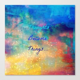 Thoughts become things Canvas Print