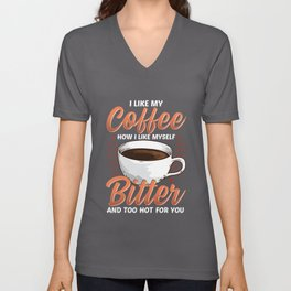 Like My Coffee Like Myself: Bitter Too Hot For You Unisex V-Neck