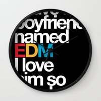 edm Wall Clocks featuring I Have A Boyfriend Named EDM I Love Him So Much by DropBass