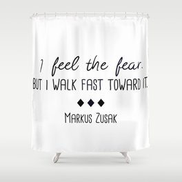 I Feel the Fear - Markus Zusak Quote Shower Curtain