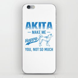 Akita Make Me Happy You Not So Much wb iPhone Skin