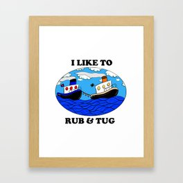 I like to rub and tug Framed Art Print