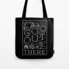 GO OUT THERE (BW) Tote Bag