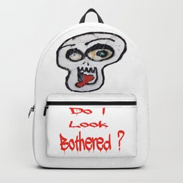Do I look bothered? Backpack