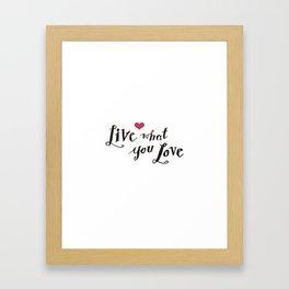 live what you love Framed Art Print