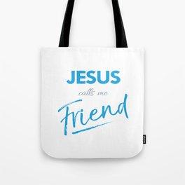 Jesus calls me friend,Christian,Bible Quote Tote Bag