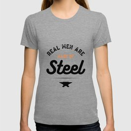 Real Men Are Made Of Steel  T-shirt