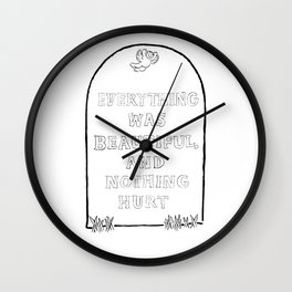 Everything Was Beautiful and Nothing Hurt Wall Clock