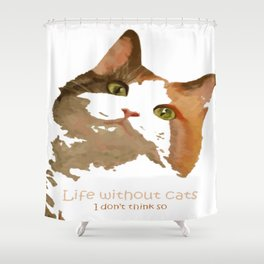 Life Without Cats Shower Curtain