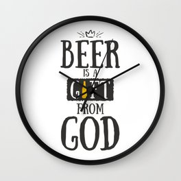 Beer is a gift from god Wall Clock