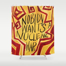 Nobody Wants A Nuclear War Shower Curtain