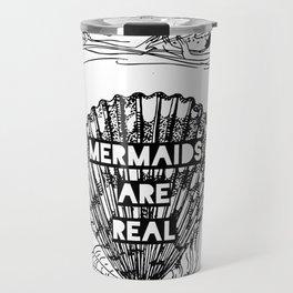 Mermaids Are Real Travel Mug