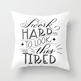 I Work Hard to Look this Tired (Light) Throw Pillow