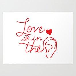 Love is in the ear Art Print