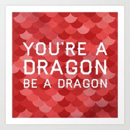 Be A Dragon Art Print