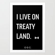 I LIVE ON TREATY LAND Art Print