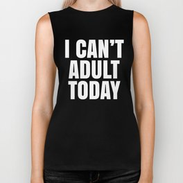 I Can't Adult Today (Black & White) Biker Tank