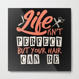 Life isn't perfect but your hair can be Metal Print