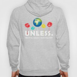 Cool Unless March Science Earth Day 2017 Hoody