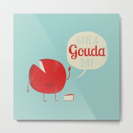Have a Gouda Day Metal Print