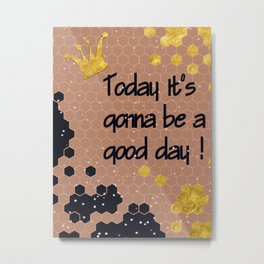 Today it's gonna be a good day_01 Metal Print