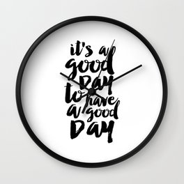 Printable Quote,it's A Good Day To Have A Good Day, Funny Print,Quote Prints,Typography Print Wall Clock