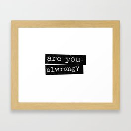 all wrong Framed Art Print