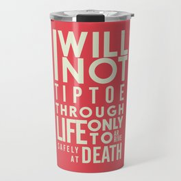 Life quote wall art: I will not tiptoe, only to arrive safely at death, motivational illustration Travel Mug