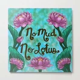 No Mud No Lotus Metal Print