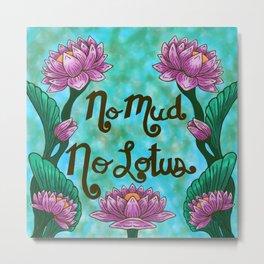 No Mud No Lotus Metal Print