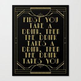 First you take a drink. - F Scott Fitzgerald Canvas Print