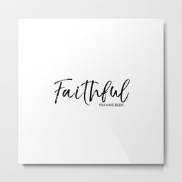 Faithful you have been Metal Print