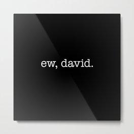 Ew, David. - white type Metal Print