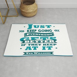 Just keep going. Everybody gets better if they keep at it.- Ted Williams Rug