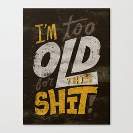 Too Old For This Shit Canvas Print