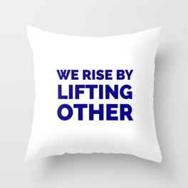 We rise by lifting other - inspiration quotes Throw Pillow
