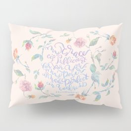 My Grace is Sufficient - 2 Corinthians 12:9 / rose pink Pillow Sham