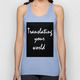 Translating your world Unisex Tank Top