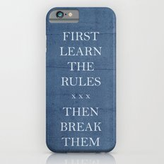 First Learn the Rules Then Break Them Slim Case iPhone 6