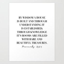 By Wisdom A House Is Built and Through Understanding It Is Established ... -Proverbs 24:3-4 Art Print