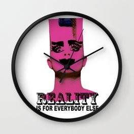 REALITY IS FOR EVERYBODY ELSE Wall Clock
