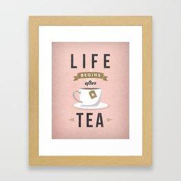 Life begins after tea Framed Art Print
