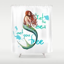 Mermaid: Let the sea set you free Shower Curtain