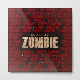 Never Say Zombie Metal Print