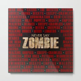Never Say Zombie Metal Print