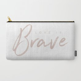 Love Is Brave Carry-All Pouch