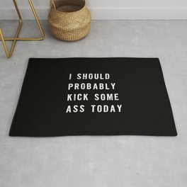 I Should Probably Kick Some Ass Today black-white typography poster bedroom wall home decor Rug