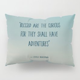 blessed are the curious ... Pillow Sham
